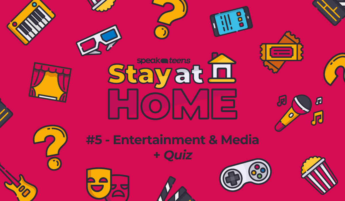 Stay at Home with Speak Teens #5: ENTERTAINMENT & MEDIA